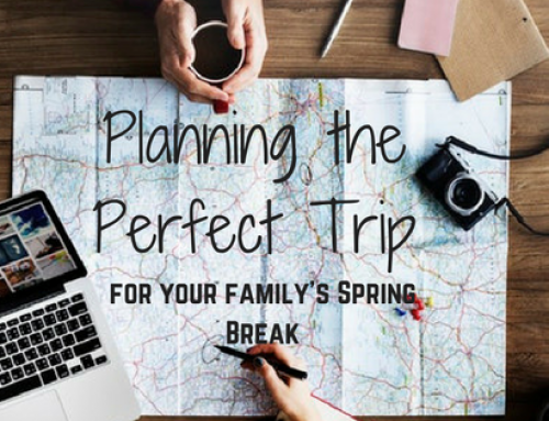 Planning the Perfect Trip for Your Family's Spring Break